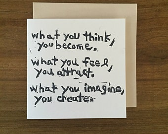 what you think, you become. what you feel, you attract. what you imagine, you create. - notecard - hand printed - blank inside