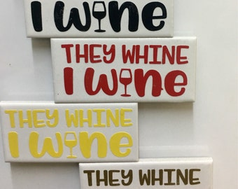 Wine Magnets-They Whine I Wine Magnets  - Wine Gift- Bar Decor - Gift for Wine Enthusiast - Free Shipping