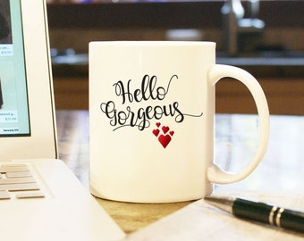 """Valentines Day Gift """"Hello Gorgeous"""" Home Decor 11 oz White Coffee Mug Cup Home Decor Girlfriend Wife Spouse Love Gift for Her"""