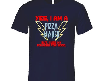 Yes I Am A Pizza Maker Funny Powers T Shirt