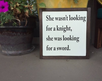 She wasn't looking for a knight, she was looking for a sword.