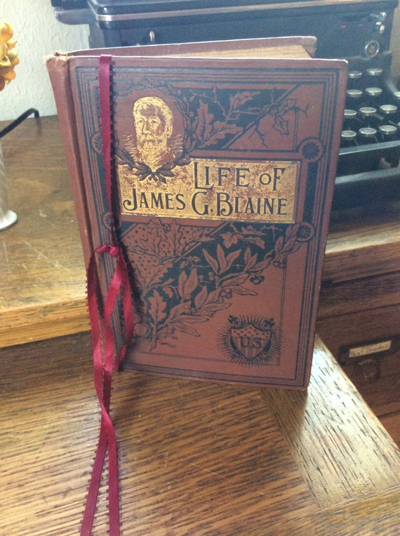 Life and Public Services of Honorary James G. Blaine, book over 120 years old, 1893, beautiful vintage book, antique embossed book, vintage