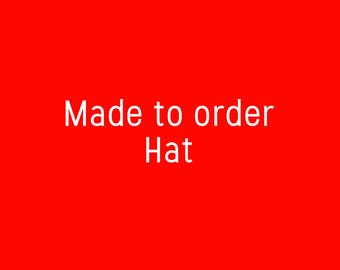 Custom Made to Order Hat!