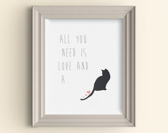 Cat lover gift, Cat decor, Cat art, All you need is love and a cat, Cat gifts for cat lovers, Cat quotes, Cat housewarming gift, Cat poster