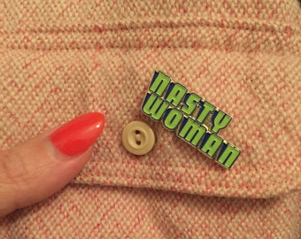 Nasty Woman enamel pin, GLOWS, % of sale goes to Planned Parenthood; made USA, Hillary Clinton, women's march, RESIST