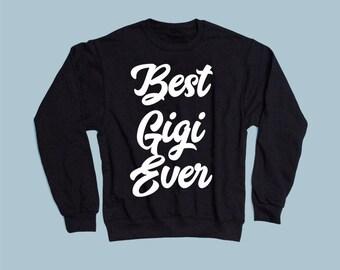 gigi sweatshirt, gigi gifts, best gigi ever, gigi crewneck, gigi sweater, gigi shirt, gift for gigi, gigi gift, gigi hoodie, gigi tshirt