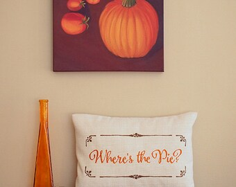 Thanksgiving Home Decor - Where's the Pie? - Home Decor - Embroidered Saying