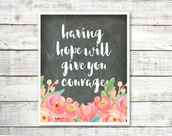 Having Hope Will Give You Courage | Floral Chalkboard Farmhouse Country Cottage | Home Decor | Digital Art Poster Print INSTANT DOWNLOAD