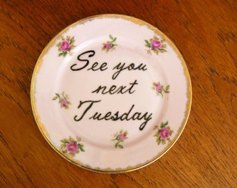 See you next Tuesday hand painted vintage pink plate with hanger c bomb humor recycled decor display