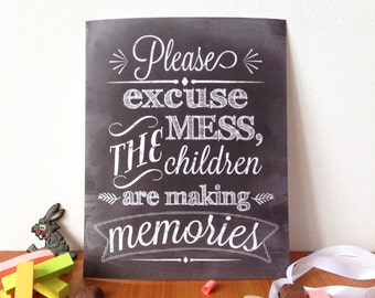 Please excuse the mess the children are making memories, PRINT, 8x10 in, chalkboard Print, funny home print, mess print, chalkboard wall art