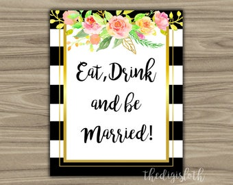 Eat Drink and be Married - Sign - Printable - Instant Download - Black & White - Floral - Bridal Shower - Table - Bachelorette Party - L49