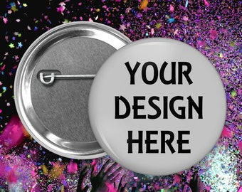 Your design here - we can create a custom button or buttons for you - 1.5 inch and 2.25 inch sizes available