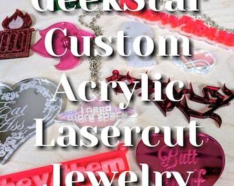 Custom Acrylic Lasercut Jewelry Pendants by GeekStar, Nameplate, Mascot, Klingon, Swear Words for Days, You Name It!