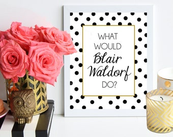 What Would Blair Waldorf Do / black and gold polka dot metallic poster art print - gossip girl quote - dorm decor - preppy art - fashion art