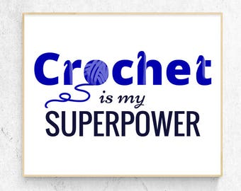 Crochet is my Superpower Art Print ~Blue~ Instant Download Printable ~ Crochet Typography ~ Gift for Crocheter ~ Wall Art