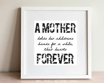 Mother Holds Children's Hands Forever Saying to Print, Printable Baby Shower Gift for New Mom, Mom Birthday Gift, SVG Craft Quote Stencil