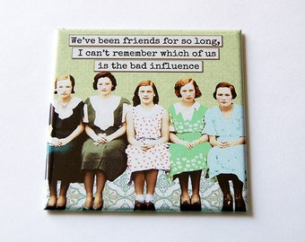 Friend Magnet, Funny Magnet, Bad Influence, Kitchen Magnet, magnet, Fridge magnet, Humor, Retro, Gift for Best Friend (5674)