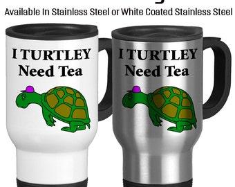 Travel Mug, I Turtley Need Tea, I Totally Need Tea, Give Me Tea, So Tired, Must Have Tea, Turtle Cup, Cute Mug, Coffee Cup, Turtle mug
