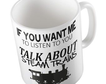 If You Want Me To Listen To You Talk About STEAM TRAINS Mug