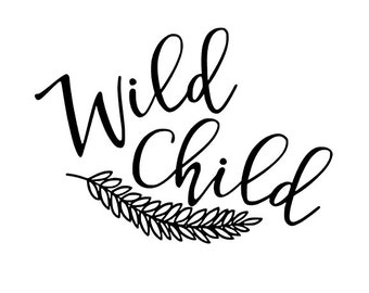 WILD CHILD - Quality Vinyl Decal; Yeti Decal, Car Decal, Tumbler Decal, Gifts for her, Quotes, Quote Decals, Fast Shipping!