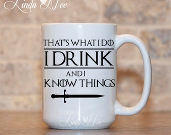 Game of Thrones, That's What I do I Drink and I Know Things, Game of Thrones Mug, GOT Mug, House Lannister, House Stark, GOT Gifts MSA135