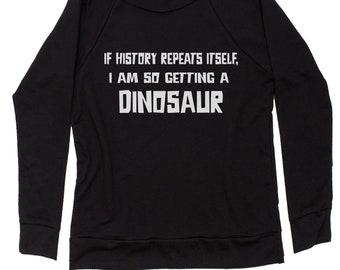 If History Repeats Itself, I'm So Getting  dinosaur Slouchy Off Shoulder Oversized Sweatshirt