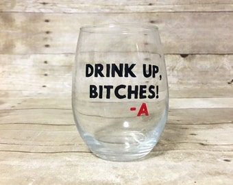 PLL Stemless Wine Glass - Drink Up Bitches - A