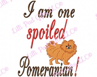 I am one Spoiled Pomeranian - Machine Embroidery Design - 4 Sizes