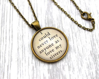 Little Women, 'I Could Never Love Anyone As I Love My Sisters', Louisa May Alcott Quote Necklace or Keychain, Keyring.