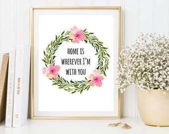 Home Is Wherever I'm With You, Home Wall Art, Housewarming Gift, Floral Home Quote, Floral Home Printable, Printable Home Art