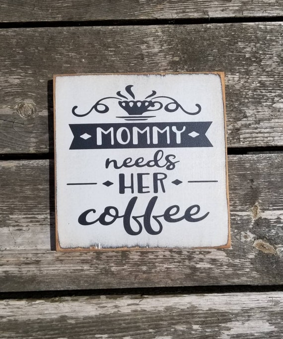 Coffee Sign - Kitchen Sign - Mommy Needs Her Coffee - Farmhouse Decor - Coffee Sign -  Rustic Wooden Sign -Primitive Sign - Mom Sign -Mother