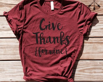 FREE SHIPPING Give Thanks for Wine. Thanksgiving T-Shirt. Thankful T-Shirt. Grateful T-Shirt