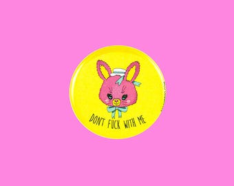 dont f*ck with me bunny button | 2.25 inch pin back button