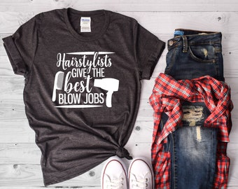 Hairstylists Give The Best Blow Jobs, Hairstylist Gift, Hairdresser Gift, Hairdresser Shirt, Hairstylist, Hairstylist Shirt, Hair