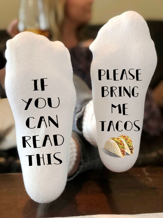 If you can read this bring me tacos socks