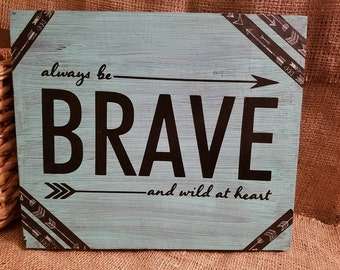 Always be brave and wild at heart