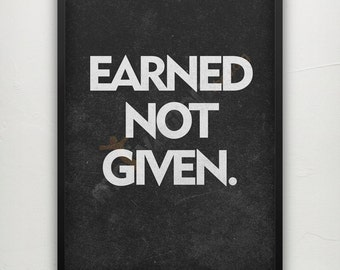 Earned Not Given Poster - 13 Colours - Amazing gym poster - Typography Poster