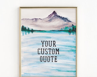 Your Custom Quote | Mountain and Water Art | Male Gift Idea | 8x10 Print