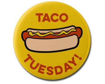 "Taco Tuesday 1.25"" or 2.25"" Pinback Pin Button Badge Hot Dog Hotdog Silly Foodie Chef Cook Cooking Gifts"