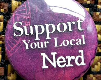 Support Your Local Nerd Print Pinback Button Collectables By Kayla Townsend