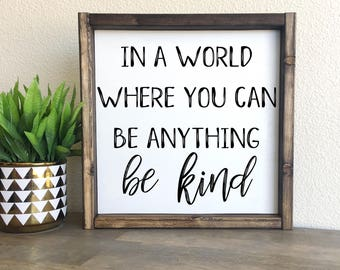 In a world where you can be anything, be kind | framed wood sign