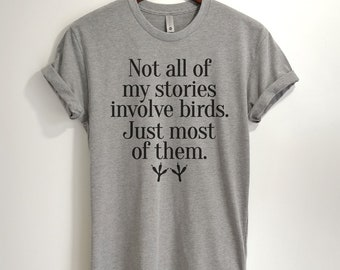 CUSTOM - Not All Of My Stores involve Birds. Just Most of Them T-shirt