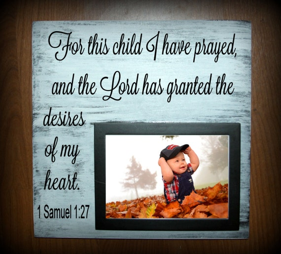 For this child I have prayed and the lord has granted the
