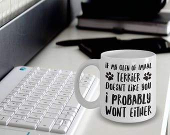 Glen of Imaal Terrier Cup - Glen of Imaal Terrier Mug -  If My Glen of Imaal Terrier Doesn't Like You I Probably Won't Either