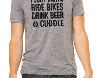 I Just Wanna Ride Bikes, Drink Beer & Cuddle Tee