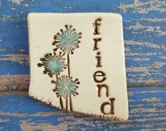 Friend, flowers, dandelions, clay magnet, ceramic magnet, inspirational magnet