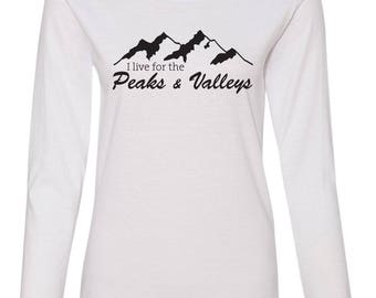 Women's I Live for the Peaks and Valleys Long Sleeve Tee.  T-shirt with Mountain Peaks. Ladies Long Sleeve Shirt in Black or White.