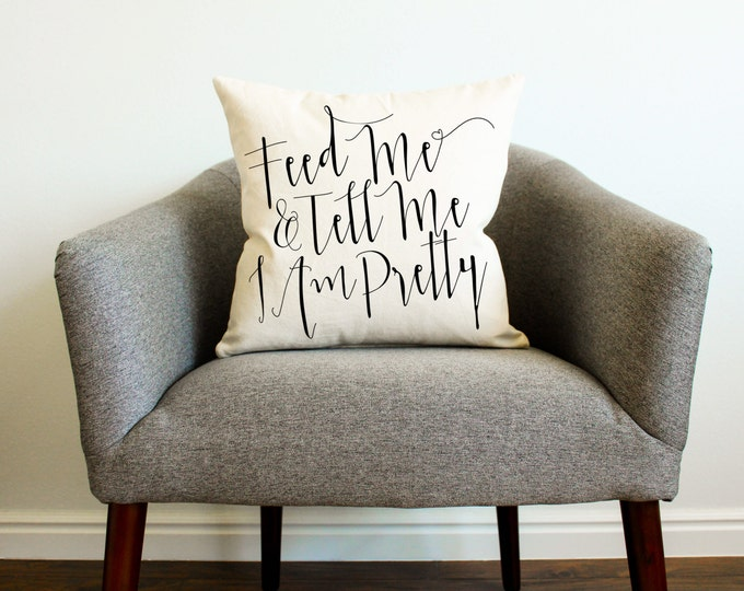Feed Me & Tell Me I Am Pretty Pillow - Throw Pillow, Decorative Pillow, Gift for Her, Pillowcase, Cushion Cover, Gift for Mom, Dorm Decor