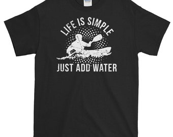 Just Add Water,Life Is Simple,Kayak,Lovers,Gift, T shirt