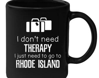 Rhode Island - I Don't Need Therapy I Need To Go To Rhode Island 11 oz Black Coffee Mug